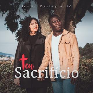 Baixar Música Gospel Teu Sacrifício - Irmão Kerley E Jô Mp3