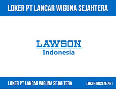 Lowongan Kerja PT Lancar Wiguna Sejahtera Terbaru - loker.hostze.net