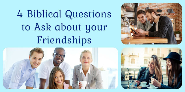 This short Bible study offers 4 important questions to ask about your friendships to make sure they are healthy.