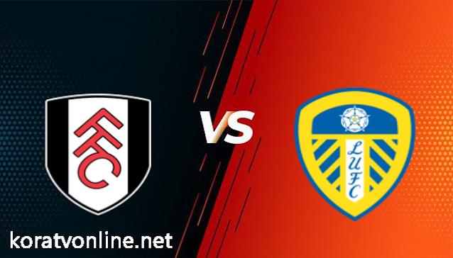 مشاهدة مباراة فولهام وليدز يونايتد بث مباشر اليوم بتاريخ 19-03-2021 في الدوري الإنجليزي