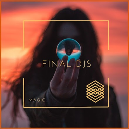 FINAL DJS - Magic | Song of the Day & Free Download