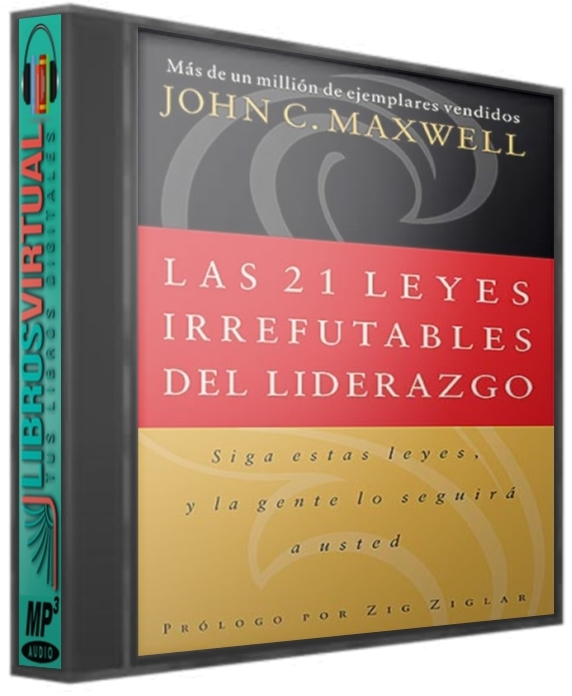 Las 21 Leyes Irrefutables del Liderazgo – John C. Maxwell [AudioLibro]
