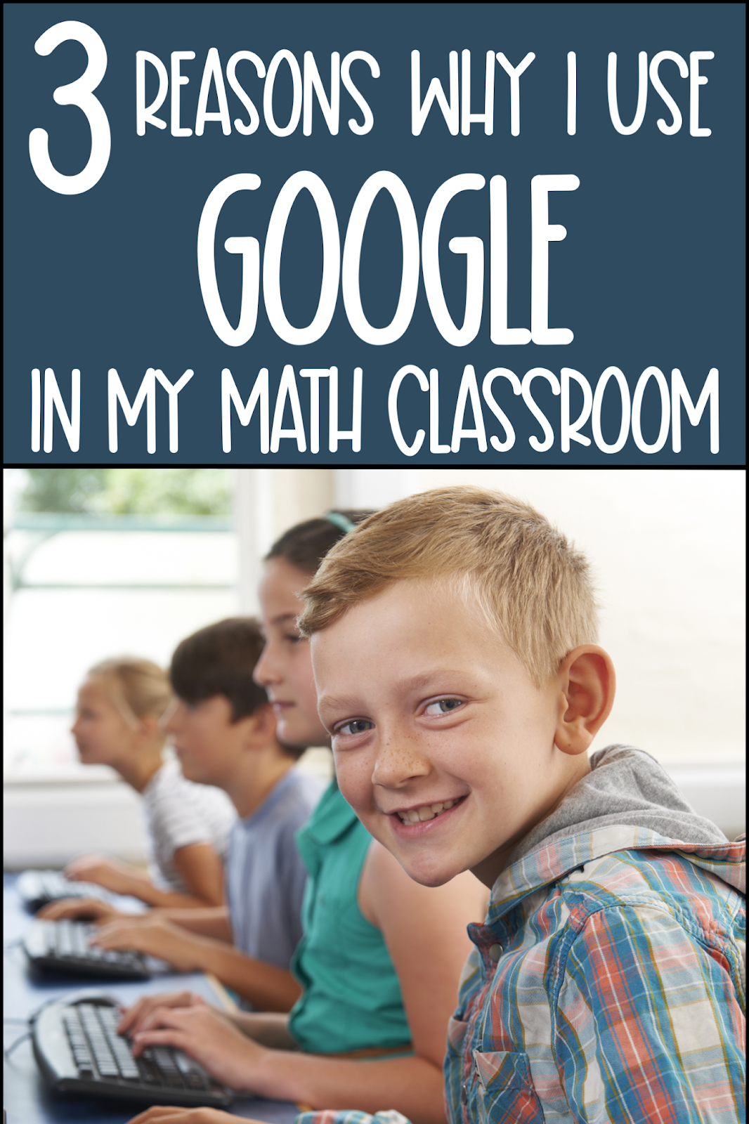 "This is a pictures with the caption ""3 Reasons why I Use Google In My Math Classroom"""