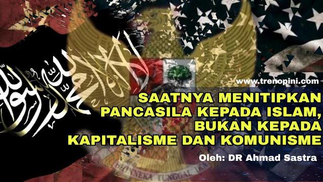 SAATNYA MENITIPKAN PANCASILA KEPADA ISLAM, BUKAN KEPADA KAPITALISME DAN KOMUNISME