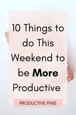 10 Things to do This Weekend to be More Productive