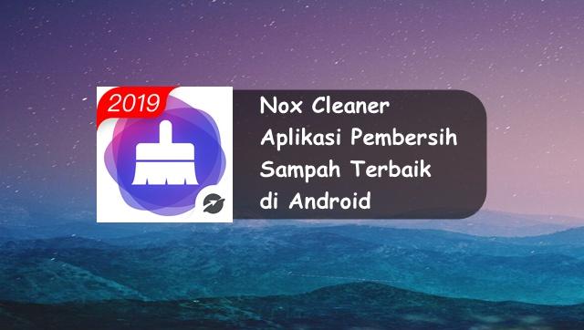 Nox Cleaner, Aplikasi Pembersih Sampah Terbaik di Android