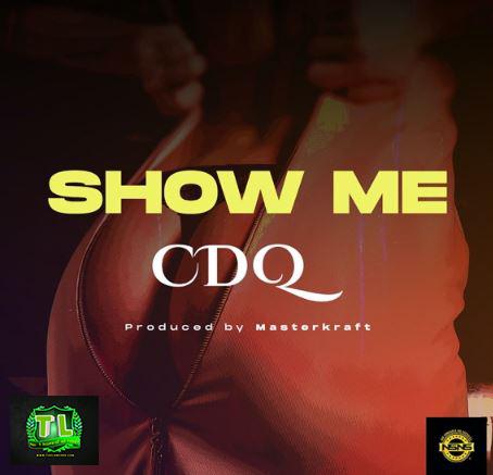 CDQ-Show-Me-Prod-Masterkraft-mp3-download-Teelamford