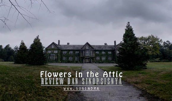 Flowers in the Attic, Review dan Sinopsisnya