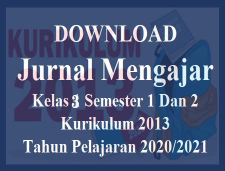 Jurnal Mengajar Kelas 3 Semester 1 Dan 2 K-2013 Tahun 2020/2021