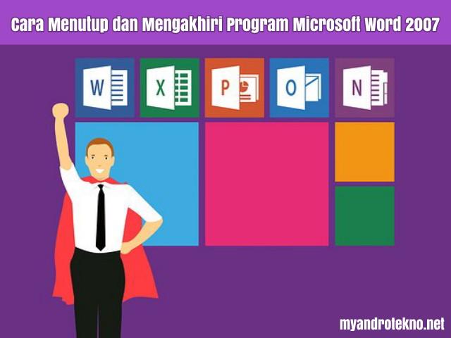 Cara Menutup dan Mengakhiri Program Microsoft Word 2007