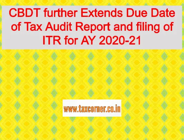 cbdt-further-extends-due-date-of-tax-audit-report-and-filing-of-itr-for-ay-2020-21