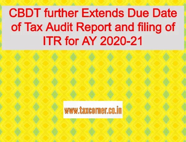 CBDT further Extends Due Date of Tax Audit Report and filing of ITR for AY 2020-21