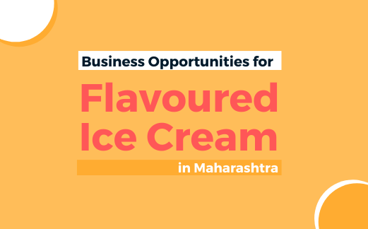 Business Opportunities for Flavoured Ice Cream in Maharashtra