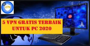 +5 Aplikasi VPN Gratis Untuk PC Terbaik 2020