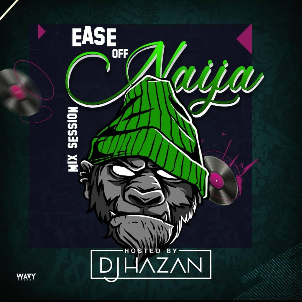 Dj Hazan - Ease Off Naija Mix #Arewapublisize