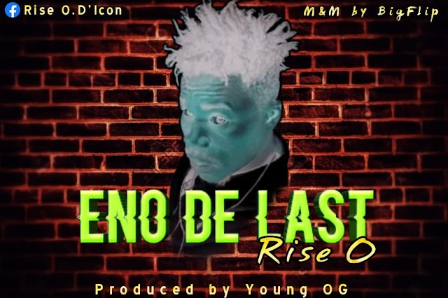 Music: Rise O - Eno De Last