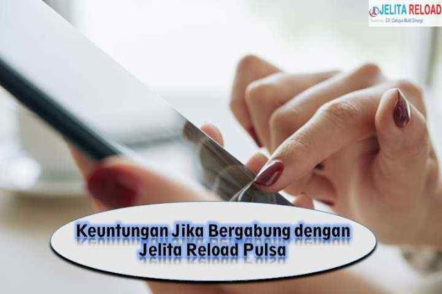 Keuntungan Jika Bergabung dengan Jelita Reload Pulsa