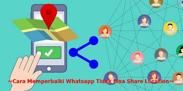 Cara Memperbaiki Whatsapp Tidak Bisa Share Location