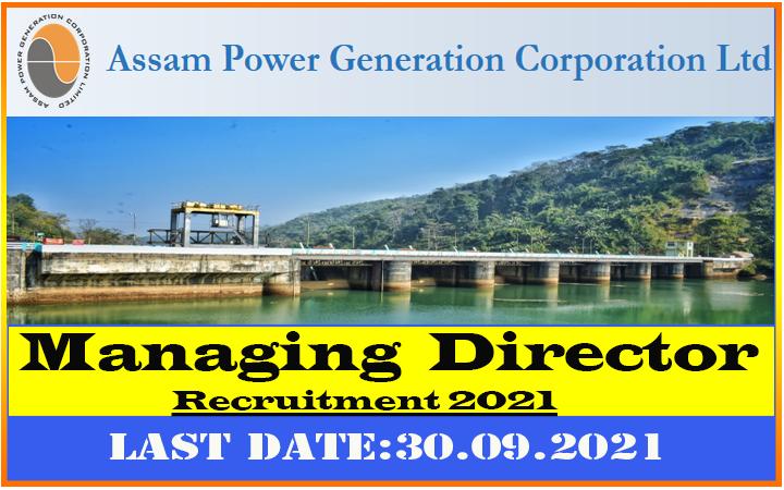 APGCL Recruitment - Managing Director Vacancy