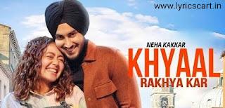 Khayal Rakhya Kar Lyrics-Neha Kakkar