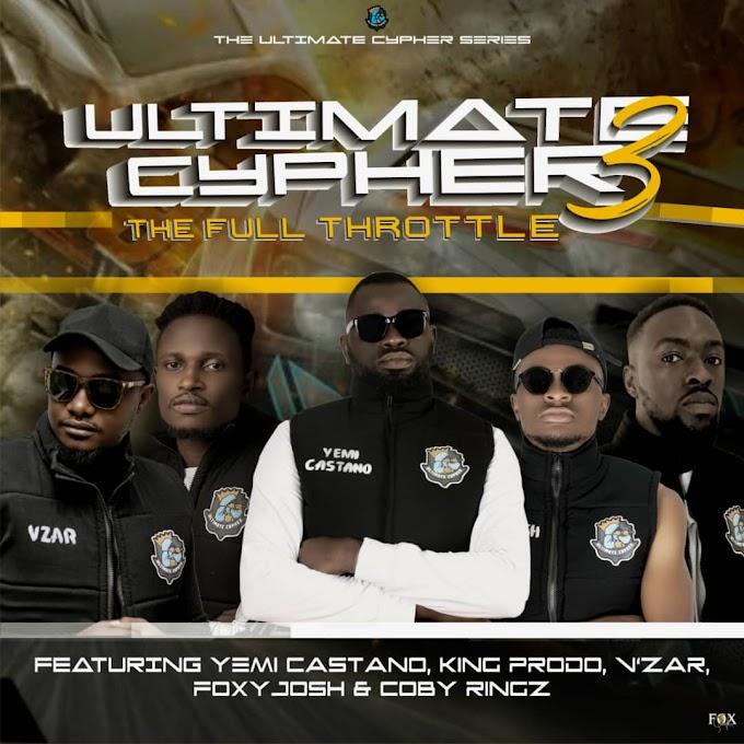 Ultimate Cypher 3: The Full Throttle — Ft. Yemi Castano, King Prodo, Coby Ringz, Vzar & FoxyJosh