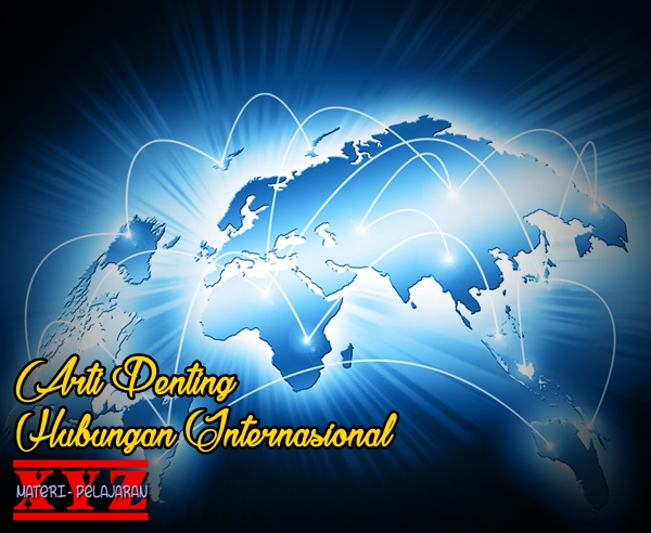 Hubungan Internasional, Arti Penting Hubungan Internasional | www.materi-pelajaran.xyz