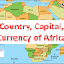 Updated List of African Countries with their Capital, Currency and Language