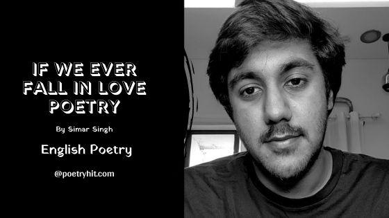 IF WE EVER FALL IN LOVE POETRY - Simar Singh | English Poetry | Poetryhit.com