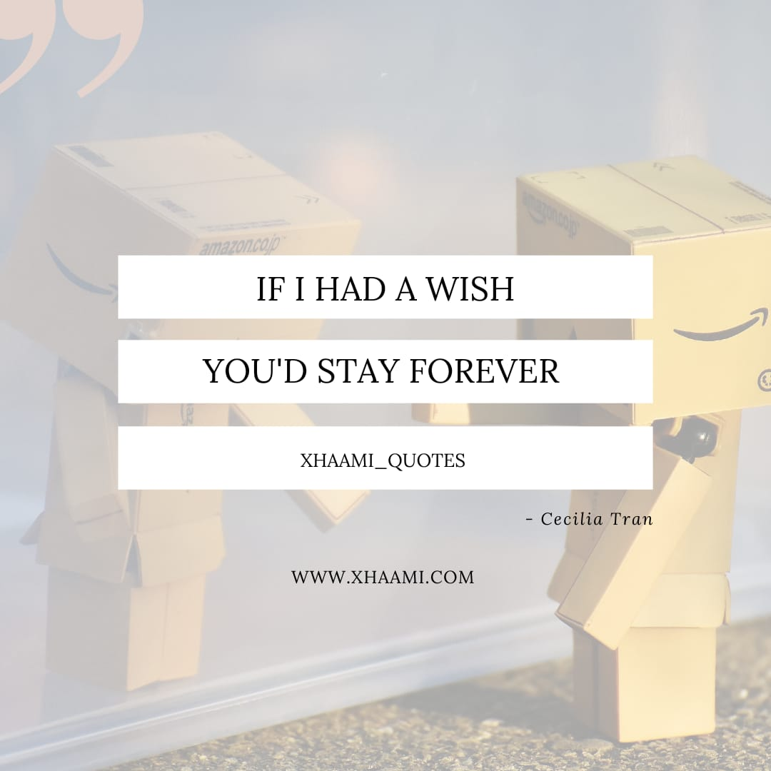 If had a wish you'd stay forever