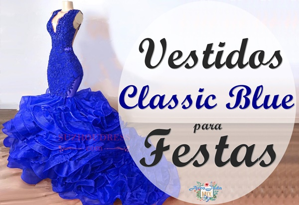 Classic Blue - Vestidos de Festa na Cor do Ano 2020 Arrojada Mix