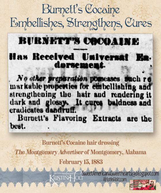 Kristin Holt | Burnett's Cocaine Embellishes and Strengthens Hair, Cures Dandruff and Baldness. Advertised in The Montgomery Advertiser of Montgomery, Alabama on February 15, 1883.