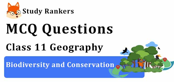 MCQ Questions for Class 11 Geography: Ch 16 Biodiversity and Conservation