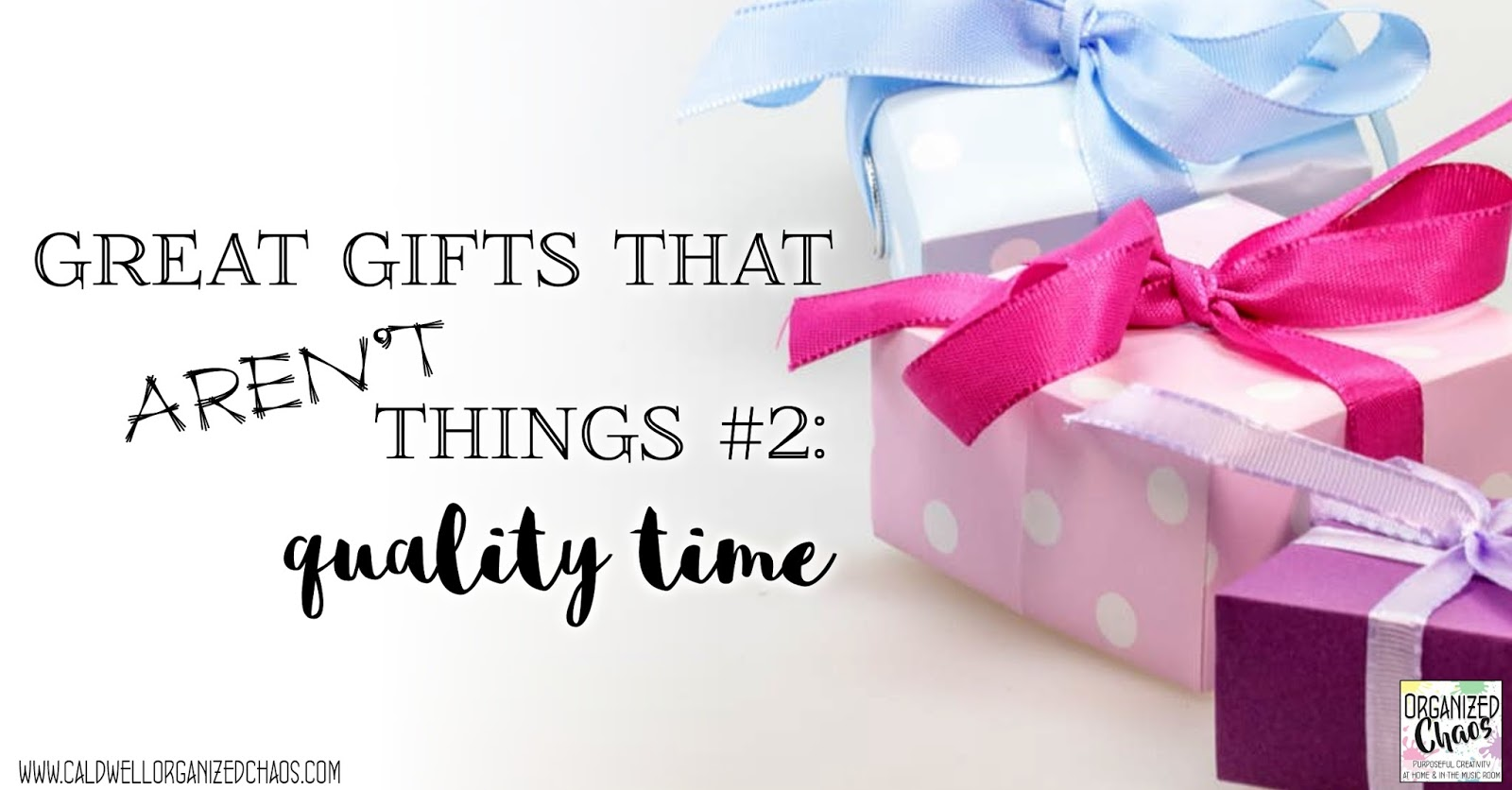 Awesome Gifts that Aren\'t Things: quality time | Organized Chaos