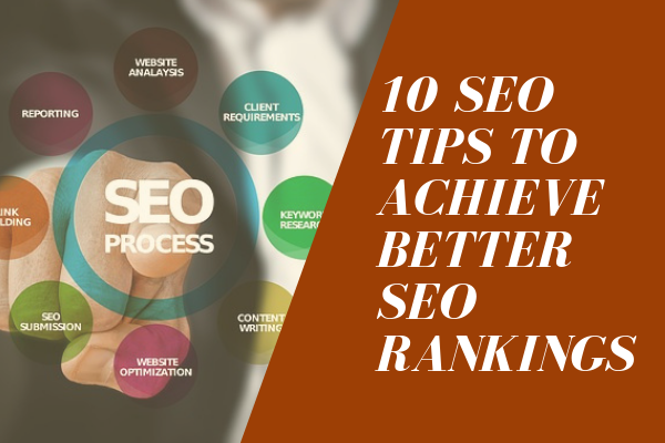 10 SEO TIPS TO ACHIEVE BETTER SEO RANKINGS
