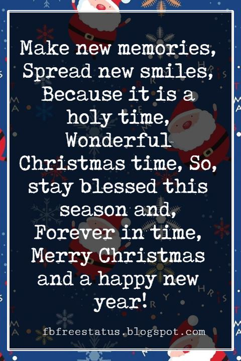 Merry Christmas Card Messages, Make new memories, Spread new smiles, Because it is a holy time, Wonderful Christmas time, So, stay blessed this season and, Forever in time, Merry Christmas and a happy new year!