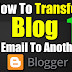 How To Transfer Blog One Email Id To Another Email