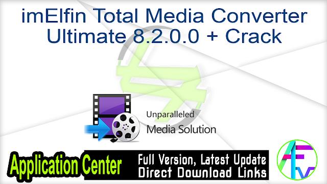 imElfin Total Media Converter Ultimate 8.2.0.0 + Crack