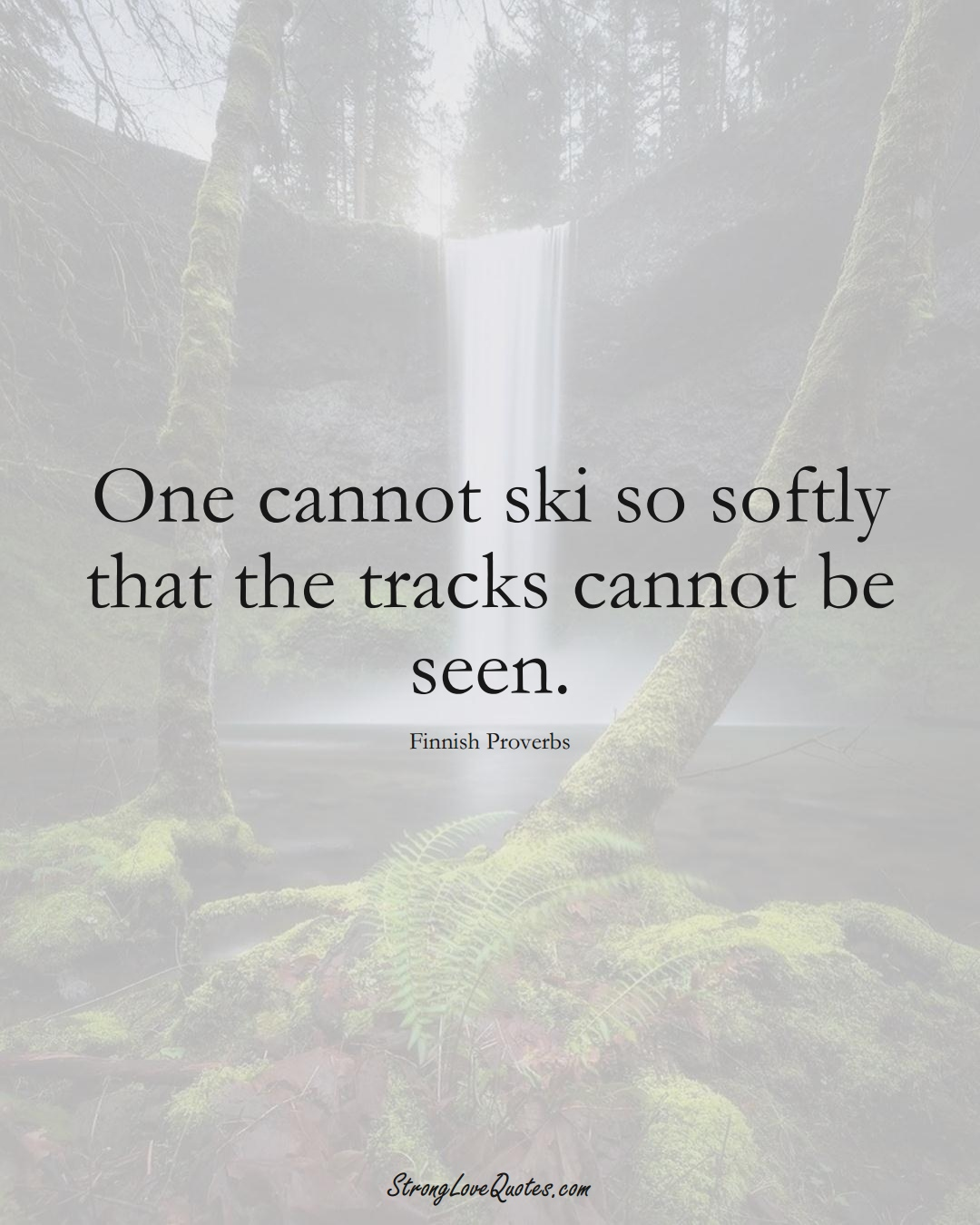 One cannot ski so softly that the tracks cannot be seen. (Finnish Sayings);  #EuropeanSayings