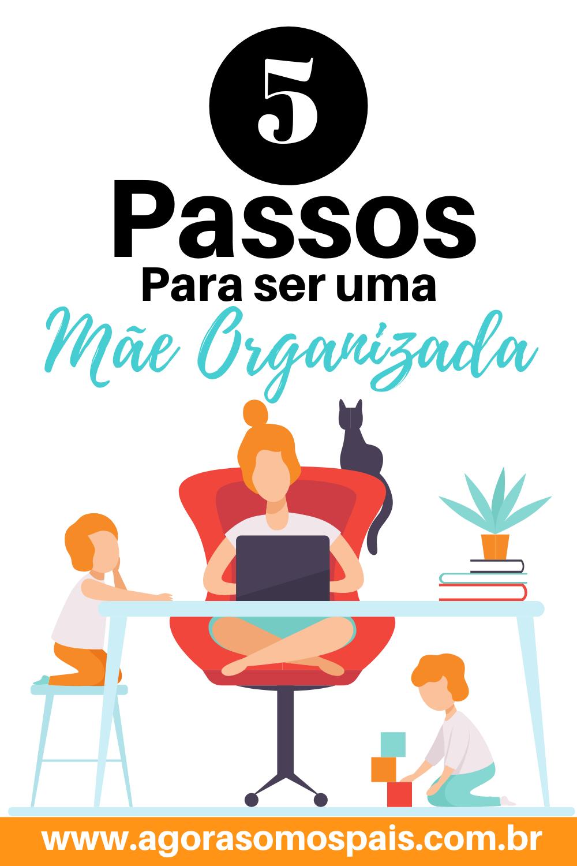 5 PASSOS PARA SER UMA MÃE ORGANIZADA
