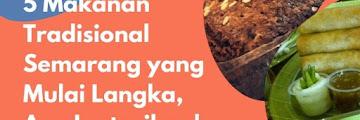 5 Makanan Tradisional Semarang yang Mulai Langka, Ayo Lestarikan!