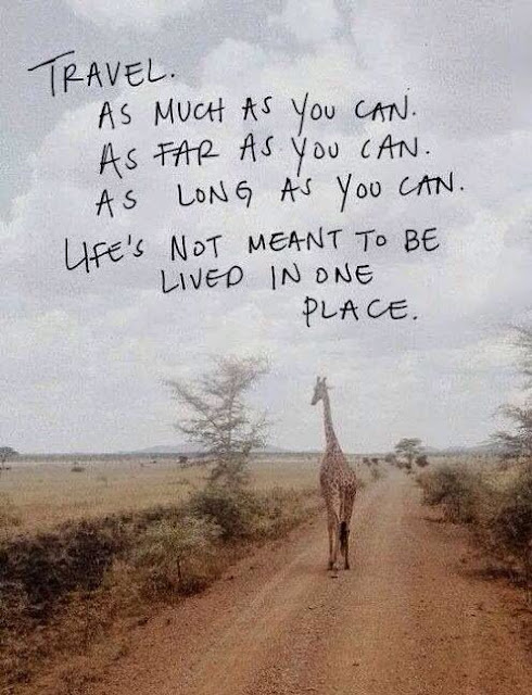 TRAVEL QUOTE OF THE DAY: Travel as much as you can, as far as you can...