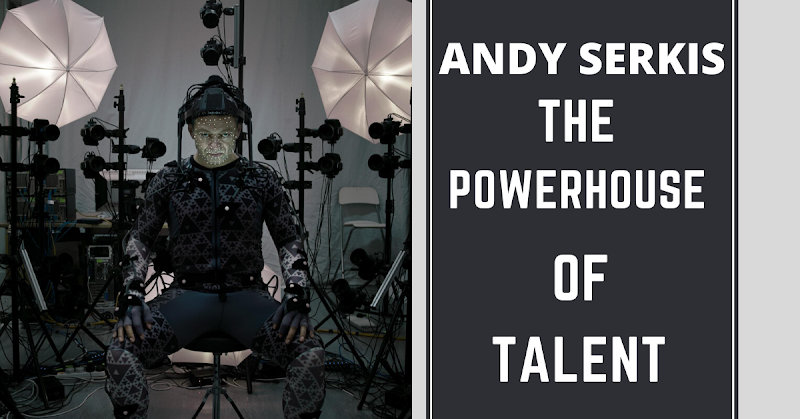 Andy Serkis: The Powerhouse Of Talent