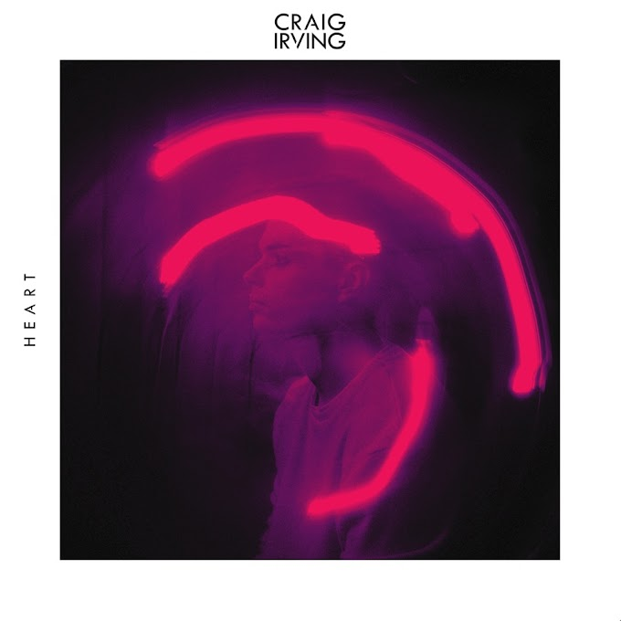 Song in Focus: 'Heart' by Craig Irving (Debut Track)