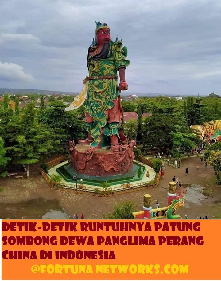 Detik-Detik Runtuhnya Patung Sombong Dewa Panglima Perang China di Indonesia