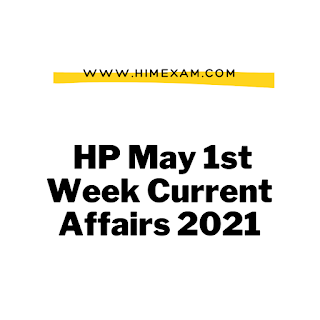HP May 1st Week Current Affairs 2021