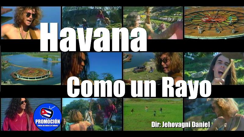 Havana - ¨Como un Rayo¨ - Videoclip - Director: Jehovagni Daniel. Portal Del Vídeo Clip Cubano. Música cubana. Rock. Cuba.