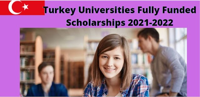 Scholarships in Turkey Universities 2021-2022   Fully Funded