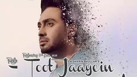 Toot Jaayein Lyrics - Nishawn Bhullar | A1laycris