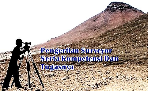 Pengertian Surveyor Serta Kompetensi Dan Tugasnya