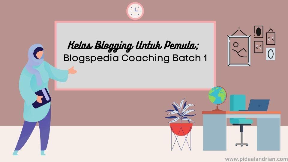 Kelas Blogging Untuk Pemula; Blogspedia Coaching Batch 1